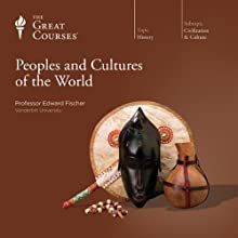 Peoples and Cultures of the World  by The Great Courses Narrated by Professor Edward Fischer