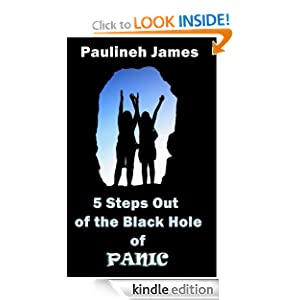 5 Steps out of the Black Hole of Panic (A Quick Guide to Stop a Panic Attack NOW) [Kindle Edition]