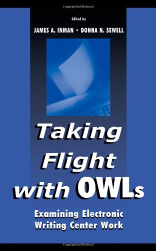 Taking Flight with OWLs: Examining Electronic Writing Center Work