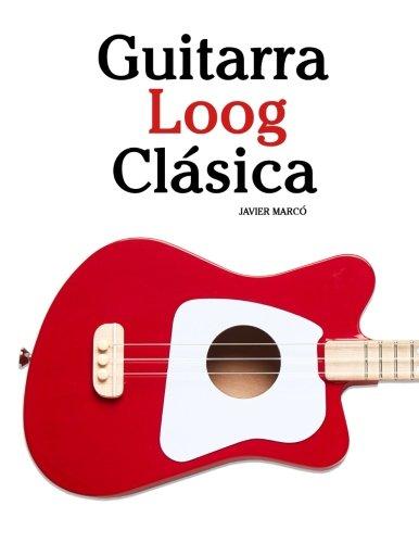 Guitarra Loog Clasica: Piezas faciles de Bach, Mozart, Beethoven y otros compositores (en Partitura y Tablatura) (Spanish Edition) [Marco, Javier] (Tapa Blanda)