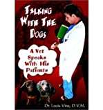 img - for { [ TALKING WITH THE DOGS: A VET SPEAKS WITH HIS PATIENTS ] } Vine, D V M Dr Louis ( AUTHOR ) Aug-01-2002 Paperback book / textbook / text book