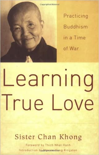 Learning True Love: Practicing Buddhism in a Time of War written by Sister Ch%C3%A2n Kh%C3%B4ng