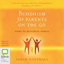 Buddhism for Parents on the Go (       UNABRIDGED) by Sarah Napthali Narrated by Rebecca Macauley