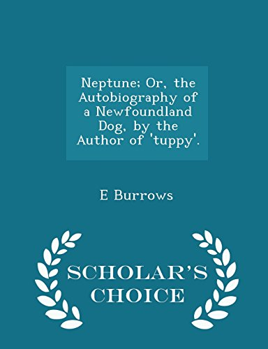 Neptune; Or, the Autobiography of a Newfoundland Dog, by the Author of 'tuppy'. - Scholar's Choice Edition