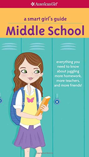 A Smart Girl's Guide: Middle School Everything You Need to Know About Juggling More Homework, More Teachers, and More Friends!