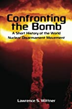 Confronting the Bomb A Short History of the World Nuclear Disarmament Movement Stanford Nuclear Age