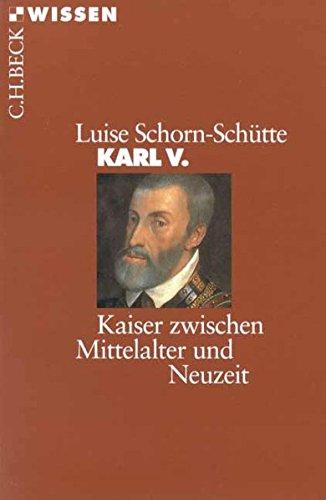 Karl V.: Kaiser zwischen Mittelalter und Neuzeit (Beck'sche Reihe)