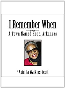 Autrilla Scott - I Remember When:  A Town Named  Hope, Arkansas