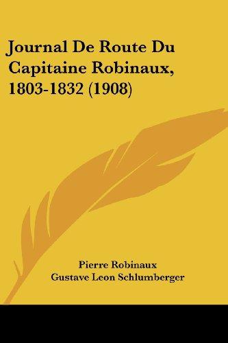Journal de Route Du Capitaine Robinaux, 1803-1832 (1908)