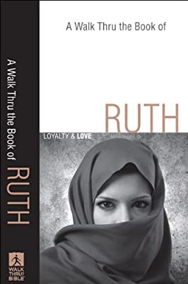 Walk Thru the Book of Ruth A: Loyalty and Love (Walk Thru the Bible Discussion Guides)