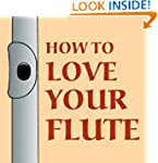 How to Love Your Flute: A Guide to Fl...