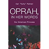 Oprah, In Her Words: Our American Princess ~ Carl Tuchy Palmieri