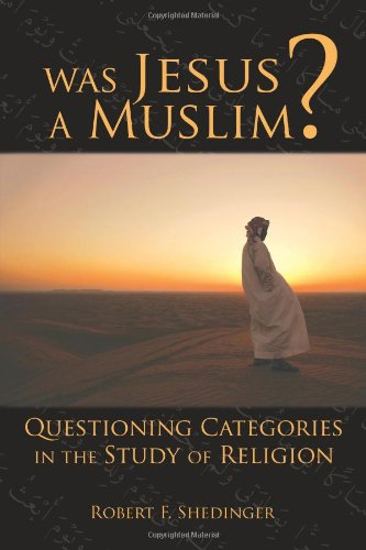 Was Jesus a Muslim?: Questioning Categories in the Study of Religion: Robert F. Shedinger: 9780800663254: Amazon.com: Books