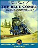 img - for The trail of the Blue Comet: A history of the Jersey Central's New Jersey Southern Division book / textbook / text book