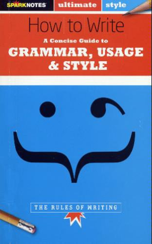 How to Write: Grammar, Usage & Style (SparkNotes...