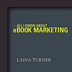 All I Know About e-Book Marketing | [Laina Turner]