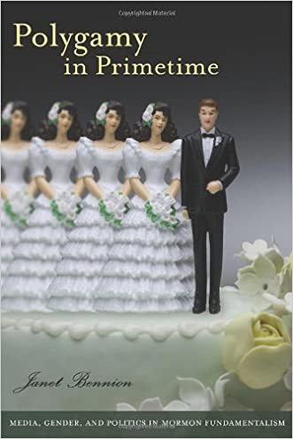 Polygamy in Primetime: Media, Gender, and Politics in Mormon Fundamentalism (Brandeis Series on Gender, Culture, Religion, and Law)