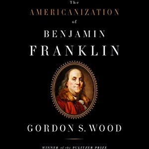 The Americanization of Benjamin Franklin | [Gordon S. Wood]