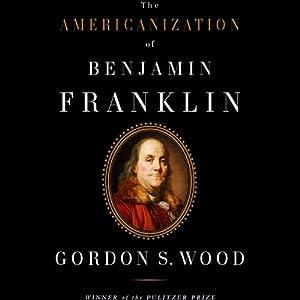 The Americanization of Benjamin Franklin | [Gordon S. Wood]