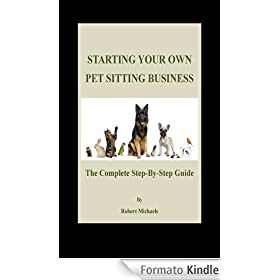 Starting Your Own Pet Sitting Business: The Complete Step-By-Step Guide