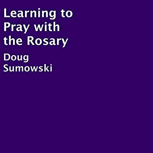 Learning to Pray with the Rosary Audiobook