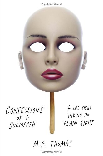 Confessions of a Sociopath: A Life Spent Hiding in Plain Sight: M.E. Thomas: 9780307956644: Amazon.com: Books
