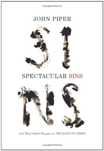 Spectacular Sins: And Their Global Purpose in the Glory of Christ
