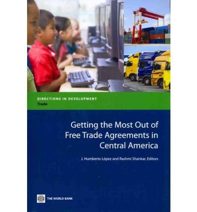 getting-the-most-out-of-free-trade-agreements-in-central-america-author-world-bank-jun-2011