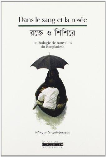 Dans le sang et la rosée : Anthologie de nouvelles du Bangladesh (édition bilingue bengali-français)
