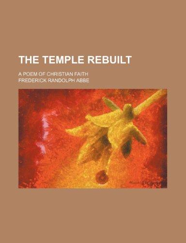 The temple rebuilt; a poem of Christian faith