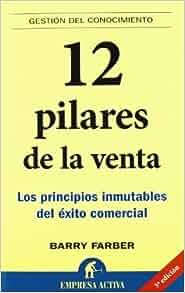 12 Pilares de la Venta: Los Principios Inmutables del Exito Comercial