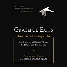 Graceful Exits: How Great Beings Die (Death stories of Hindu, Tibetan Buddhist, and Zen masters) (       UNABRIDGED) by Sushila Blackman (compiler and editor) Narrated by Emily Zeller, Elijah Alexander, Dawn Harvey, Fred Stella, Steven Menasche