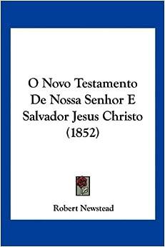 Novo Testamento De Nossa Senhor E Salvador Jesus Christo (1852