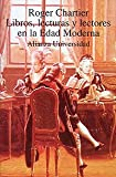 Libros, lecturas y lectores en la Edad Moderna / Books, Literature and Readers on the Modern Age (Alianza Universitaria) (Spanish Edition) (8420627550) by Chartier, Roger