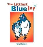 [ The Littlest Blue Jay [ THE LITTLEST BLUE JAY ] By Henson, Tara ( Author )Mar-02-2011 Paperback