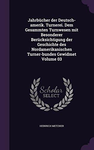 jahrbucher-der-deutsch-amerik-turnerei-dem-gesammten-turnwesen-mit-besonderer-berucksichtigung-der-g