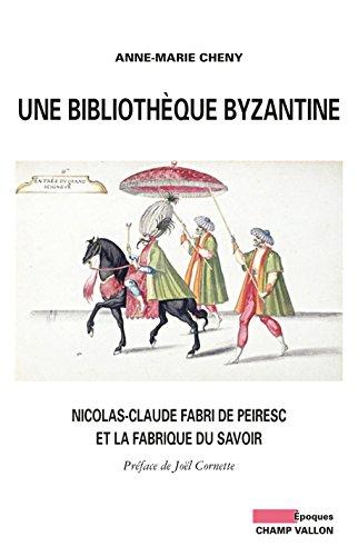 Une bibliothèque byzantine: Nicolas-Claude Fabri de Peiresc et la fabrique du savoir