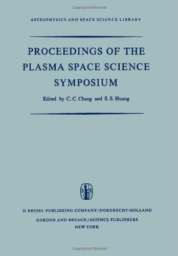 Proceedings of the Plasma Space Science Symposium: Held at the Catholic University of America Washington, D.C., June 11-14, 1963 (Astrophysics and Space Science Library)