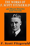 The Works of F. Scott Fitzgerald: 45 Short Stories and Novels by F. Scott Fitzgerald cover image