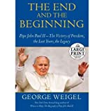 The End and the Beginning: Pope John Paul II -- The Victory of Freedom, the Last Years, the Legacy (1611295645) by George Weigel
