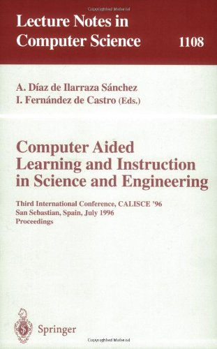 Computer Aided Learning And Instruction In Science And Engineering: Third International Conference, Calisce'96, San Sebastian, Spain, July 29 - 31, ... (Lecture Notes In Computer Science)