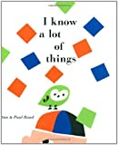 img - for I Know a Lot of Things by Paul Rand, Ann Rand (2009) Hardcover book / textbook / text book
