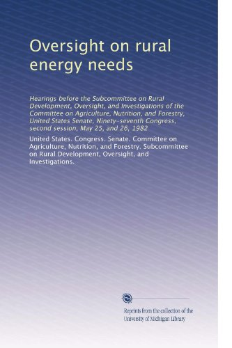 Oversight On Rural Energy Needs: Hearings Before The Subcommittee On Rural Development, Oversight, And Investigations Of The Committee On Agriculture, ... Second Session, May 25, And 26, 1982