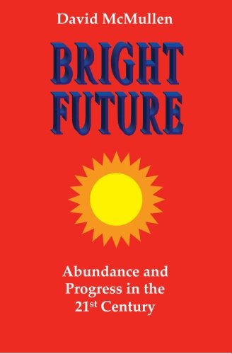 Bright Future: Abundance and Progress in the 21st Century
