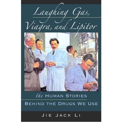 laughing-gas-viagra-and-lipitor-the-human-stories-behind-the-drugs-we-use-author-jie-jack-li-publish
