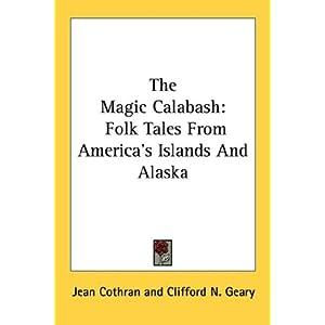 the magic calabash  folk tales from americas islands and alaska