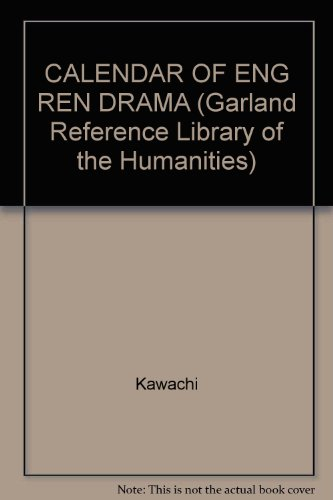CALENDAR OF ENG REN DRAMA (Garland Reference Library of the Humanities)