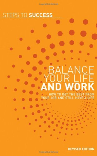 Balance Your Life and Work (Steps to Success)