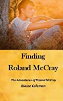 Finding Roland McCray (The Adventures of Roland McCray Book 3)