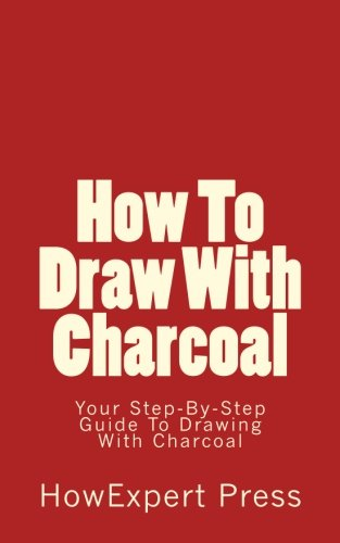 How To Draw With Charcoal: Your Step-By-Step Guide To Drawing With Charcoal (How To Draw Charcoal compare prices)